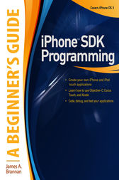 iPhone SDK Programming: A Beginner's Guide by James Brannan