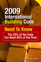 2009 International Building Code Need to Know: The 20% of the Code You Need 80% of the Time by R. Woodson