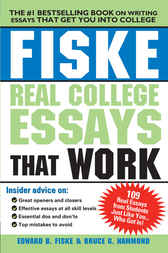Fiske Real College Essays That Work by Edward Fiske