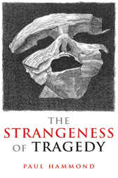 The Strangeness of Tragedy by Paul Hammond