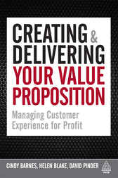 Creating and Delivering Your Value Proposition