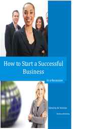 How to Start a Successful Business in a Recession by W. Nicholas