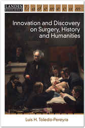 Innovation and Discovery on Surgery, History and Humanities by Luis H. Toledo-Pereyra