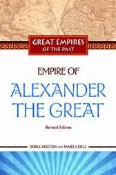 Empire of Alexander the Great by Debra Skelton