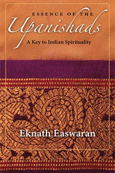 Essence of the Upanishads by Eknath Easwaran