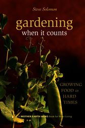 Gardening When It Counts by Steve Solomon