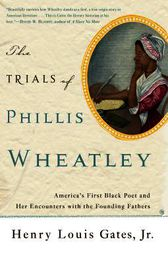 The Trials of Phillis Wheatley by Henry Louis Gates