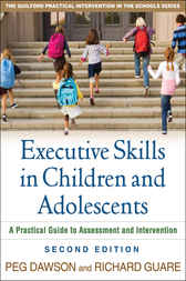 Executive Skills in Children and Adolescents, Second Edition by Peg Dawson