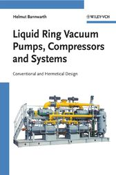 Liquid Ring Vacuum Pumps, Compressors and Systems by Helmut Bannwarth