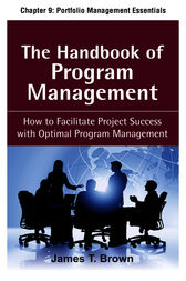 The Handbook of Program Management, Chapter 9 - Portfolio Management Essentials by James T Brown