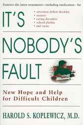 It's Nobody's Fault by Harold Koplewicz