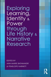 Exploring Learning, Identity and Power through Life History and Narrative Research by Ann-Marie Bathmaker