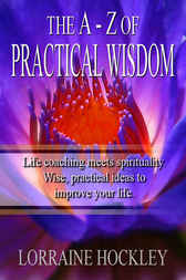 The A to Z of Practical Wisdom by Lorraine Hockley