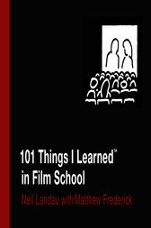 101 Things I Learned ® in Film School by Matthew Frederick