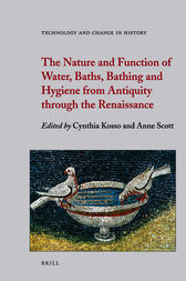 The Nature and Function of Water, Baths, Bathing and Hygiene from Antiquity through the Renaissance by Anne Scott