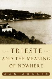 Trieste and the Meaning of Nowhere by Jan Morris