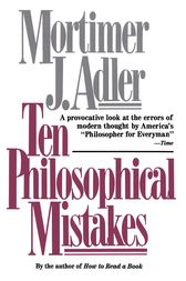 Ten Philosophical Mistakes by Mortimer J. Adler