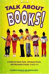 Talk about Books! A Guide for Book Clubs, Literature Circles, and Discussion Groups, Grades 4-8 by Liz Knowles
