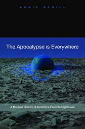 The Apocalypse Is Everywhere: A Popular History of America's Favorite Nightmare by Anne Rehill