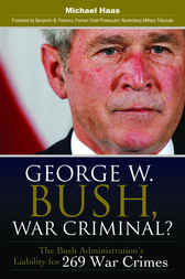George W. Bush, War Criminal? by Michael Haas