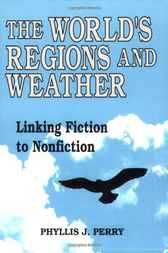 World's Regions and Weather, The: Linking Fiction to Nonfiction by Phyllis Perry