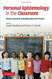 Personal Epistemology in the Classroom by Lisa D. Bendixen