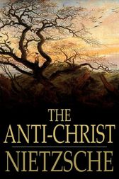 The Anti-Christ by Friedrich Wilhelm Nietzsche