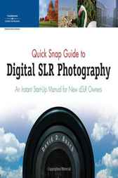 Quick Snap Guide to Digital SLR Photography by David D. Busch