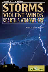 Storms, Violent Winds, and Earth's Atmosphere by Britannica Educational Publishing;  John P. Rafferty