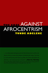 The Case against Afrocentrism by Tunde Adeleke