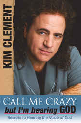 Call me Crazy, But I'm Hearing God's Voice by Kim Clement