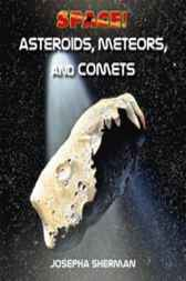 Asteroids, Comets, and Meteors by Josepha Sherman