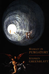 Hamlet in Purgatory by Stephen Greenblatt