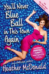 You'll Never Blue Ball in This Town Again by Heather McDonald