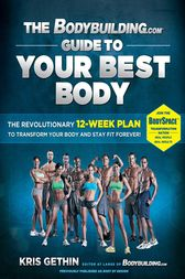 The Bodybuilding.com Guide to Your Best Body by Kris Gethin