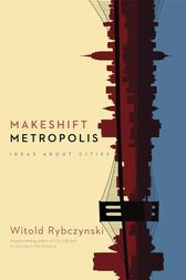 Makeshift Metropolis by Witold Rybczynski