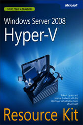 Windows Server® 2008 Hyper-V™ Resource Kit by Robert Larson