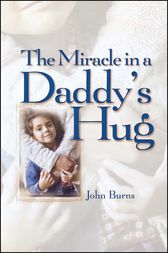 Miracle in a Daddy's Hug GIFT by John Burns