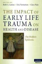 The Impact of Early Life Trauma on Health and Disease by Ruth A. Lanius