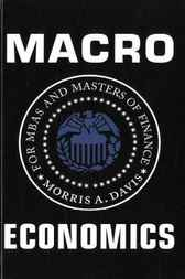 Macroeconomics for MBAs and Masters of Finance by Morris A. Davis