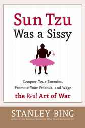 Sun Tzu Was a Sissy by Stanley Bing