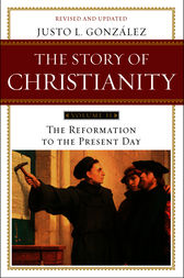 The Story of Christianity: Volume 2 by Justo L. Gonzalez