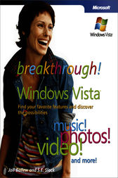 Breakthrough Windows Vista™: Find Your Favorite Features and Discover the Possibilities by Joli Ballew