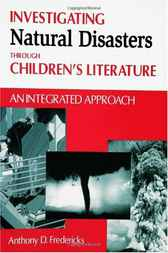 Investigating Natural Disasters Through Children's Literature: An Integrated Approach by Anthony Fredericks