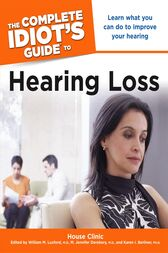 The Complete Idiot's Guide to Hearing Loss by House Clinic