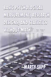 Basic Psychological Measurement, Research Designs, and Statistics Without Math by Marty Sapp
