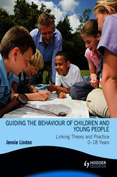 Guiding the Behaviour of Children and Young People: Linking Theory and Practice 0–18 Years