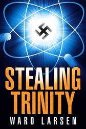 Stealing Trinity by Ward Larsen