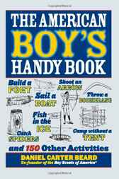 The American Boy's Handy Book by Daniel Carter Beard