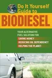 Do It Yourself Guide to Biodiesel by Guy Purcella